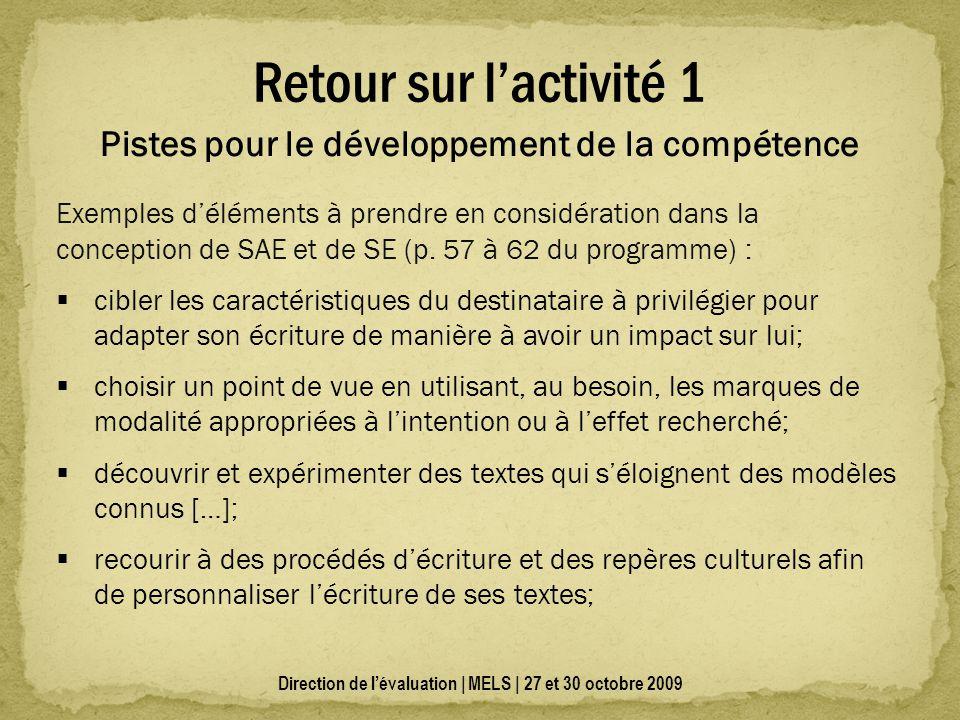 Direction de lévaluation | MELS | 27 et 30 octobre 2009 Pistes pour le développement de la compétence Exemples déléments à prendre en considération dans la conception de SAE et de SE (p.