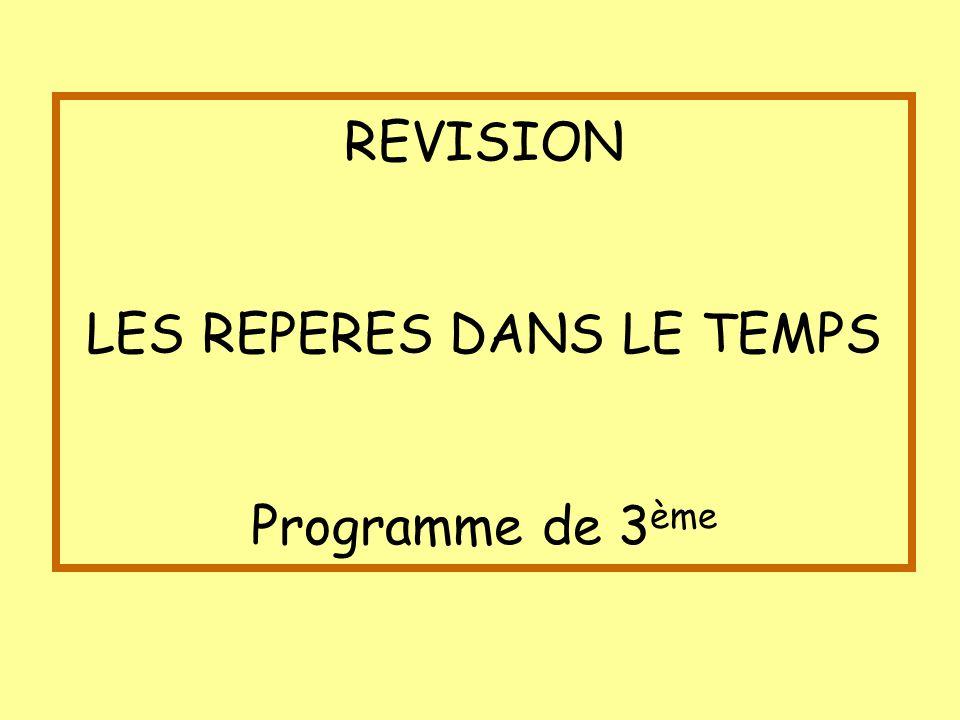 REVISION LES REPERES DANS LE TEMPS Programme de 3 ème