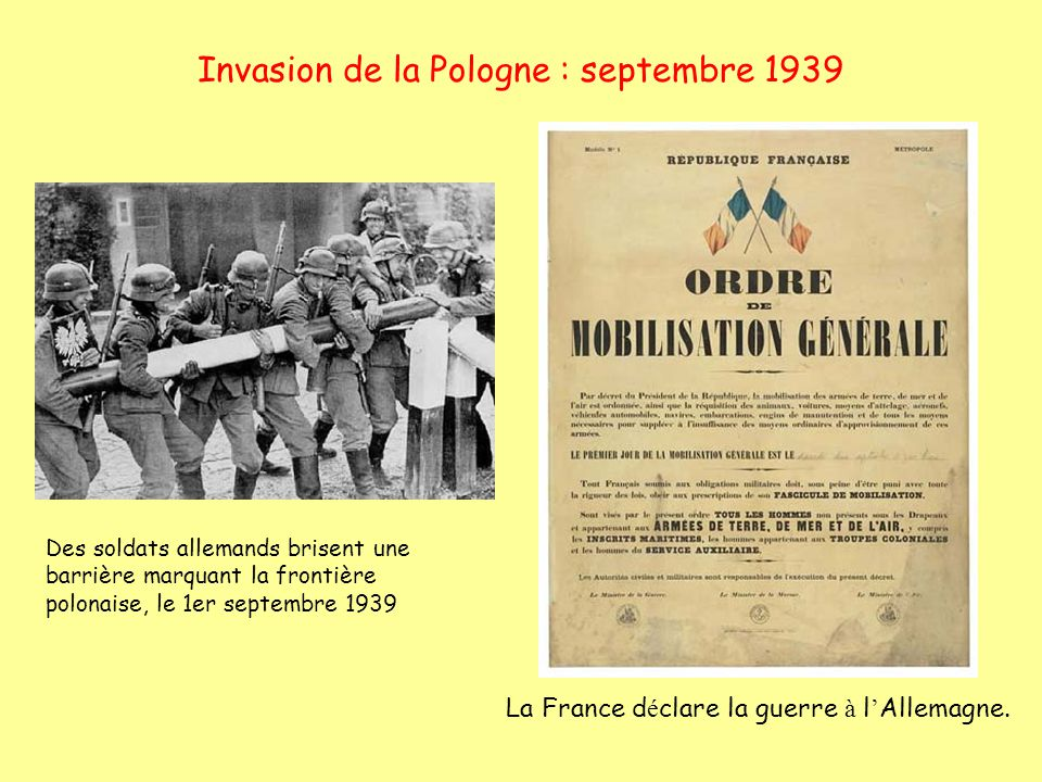 Invasion de la Pologne : septembre 1939 Des soldats allemands brisent une barrière marquant la frontière polonaise, le 1er septembre 1939 La France d