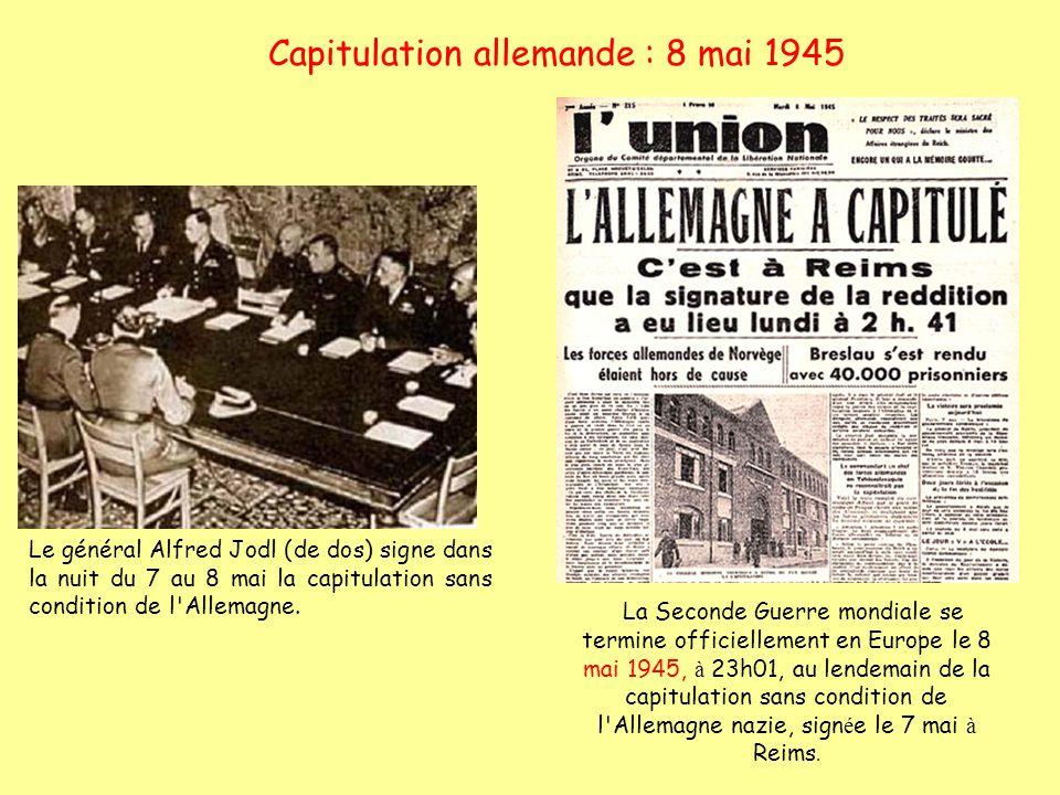 Capitulation allemande : 8 mai 1945 La Seconde Guerre mondiale se termine officiellement en Europe le 8 mai 1945, à 23h01, au lendemain de la capitula