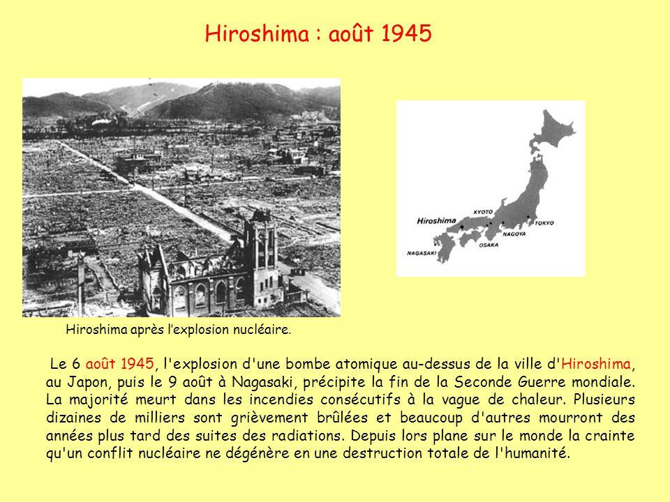 Hiroshima : août 1945 Le 6 août 1945, l'explosion d'une bombe atomique au-dessus de la ville d'Hiroshima, au Japon, puis le 9 août à Nagasaki, précipi
