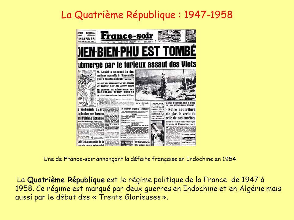 La Quatrième République : 1947-1958 La Quatrième République est le régime politique de la France de 1947 à 1958. Ce régime est marqué par deux guerres
