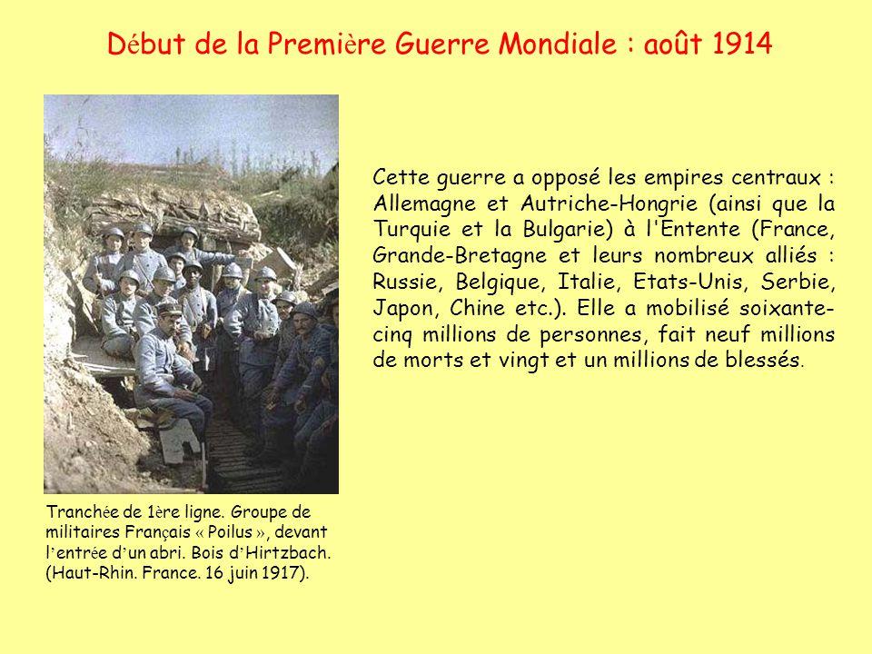 D é but de la Premi è re Guerre Mondiale : août 1914 Cette guerre a opposé les empires centraux : Allemagne et Autriche-Hongrie (ainsi que la Turquie
