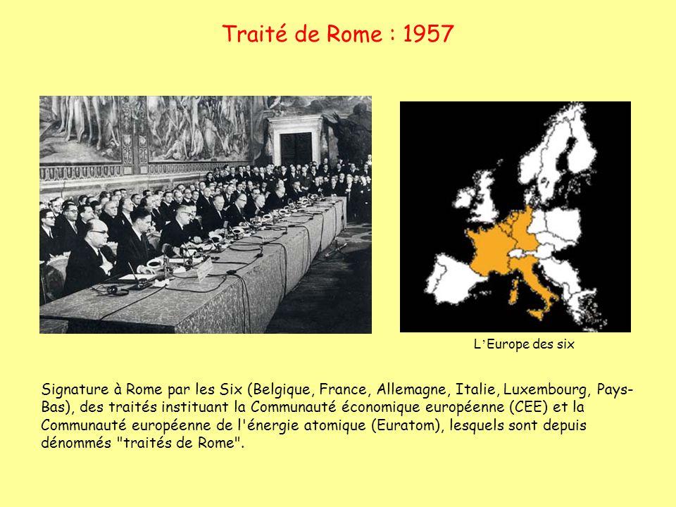 Traité de Rome : 1957 Signature à Rome par les Six (Belgique, France, Allemagne, Italie, Luxembourg, Pays- Bas), des traités instituant la Communauté