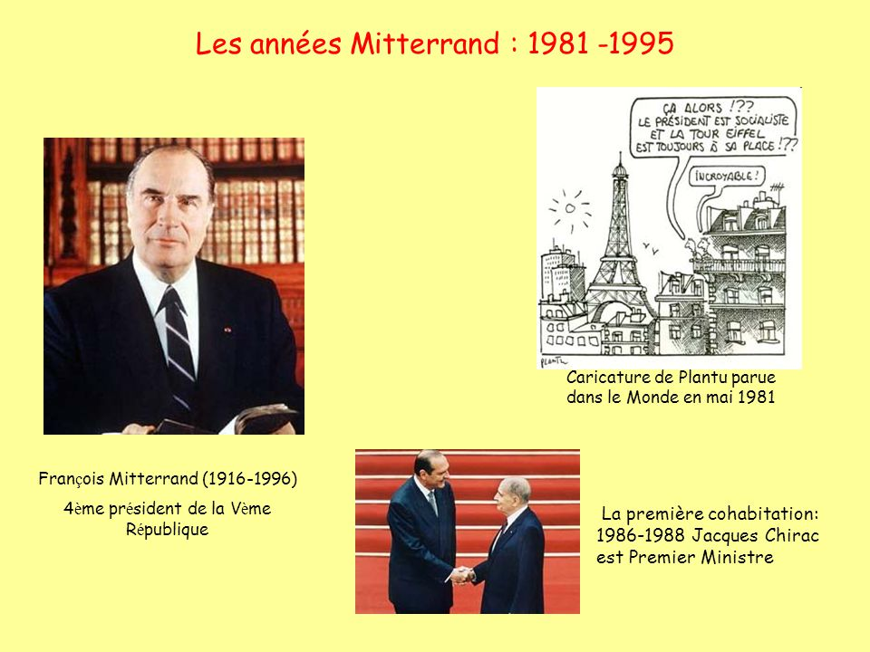 Les années Mitterrand : 1981 -1995 Fran ç ois Mitterrand (1916-1996) 4 è me pr é sident de la V è me R é publique La première cohabitation: 1986-1988