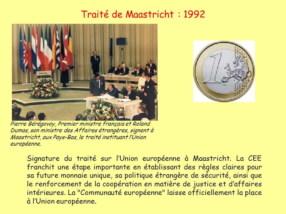 Traité de Maastricht : 1992 Signature du traité sur lUnion européenne à Maastricht. La CEE franchit une étape importante en établissant des règles cla