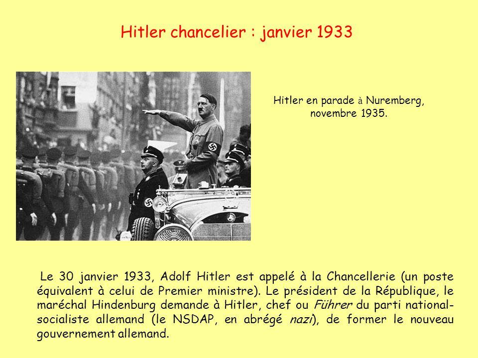 Hitler chancelier : janvier 1933 Le 30 janvier 1933, Adolf Hitler est appelé à la Chancellerie (un poste équivalent à celui de Premier ministre). Le p