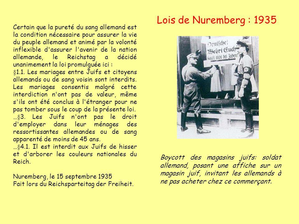 Lois de Nuremberg : 1935 Certain que la pureté du sang allemand est la condition nécessaire pour assurer la vie du peuple allemand et animé par la vol