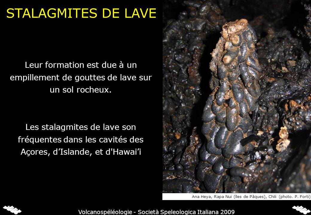 Leur formation est due à un empillement de gouttes de lave sur un sol rocheux. Les stalagmites de lave son fréquentes dans les cavités des Açores, dIs