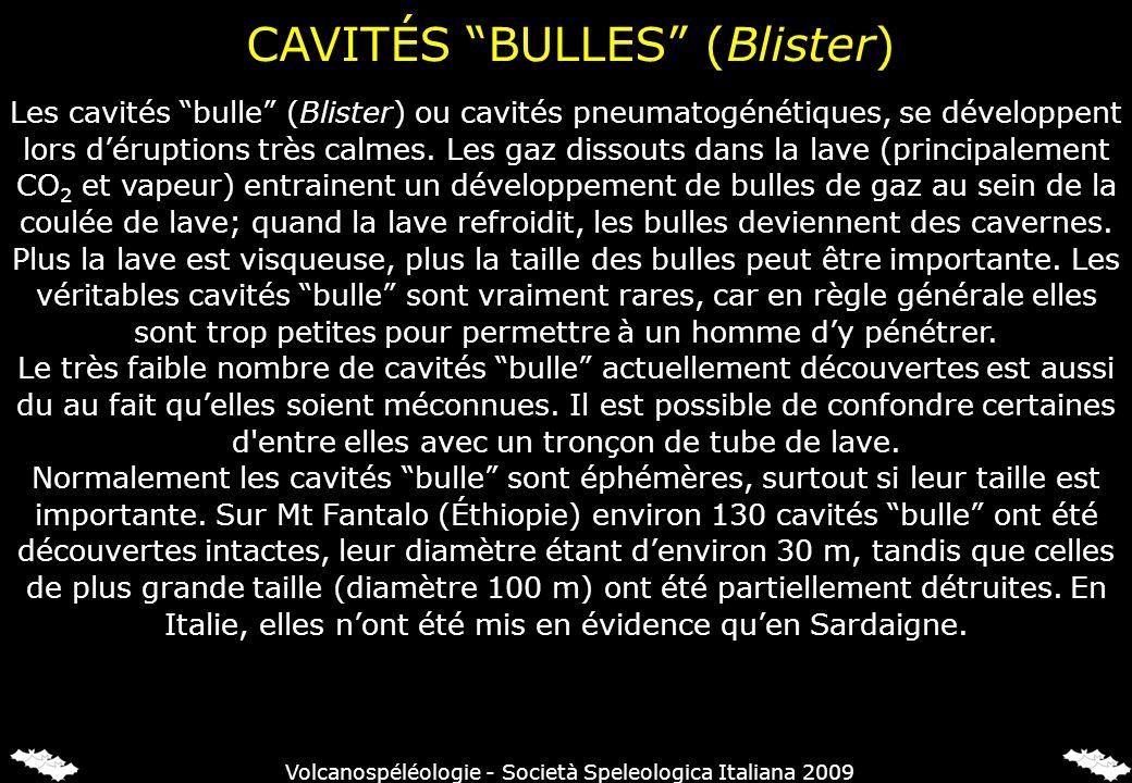 CAVITÉS BULLES (Blister) Les cavités bulle (Blister) ou cavités pneumatogénétiques, se développent lors déruptions très calmes. Les gaz dissouts dans