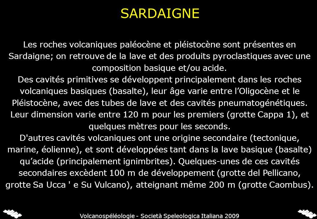 SARDAIGNE Les roches volcaniques paléocène et pléistocène sont présentes en Sardaigne; on retrouve de la lave et des produits pyroclastiques avec une composition basique et/ou acide.