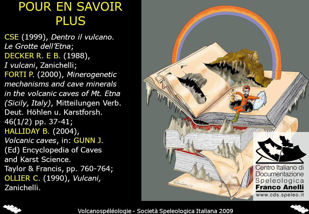 POUR EN SAVOIR PLUS CSE (1999), Dentro il vulcano. Le Grotte dellEtna; DECKER R. E B. (1988), I vulcani, Zanichelli; FORTI P. (2000), Minerogenetic me