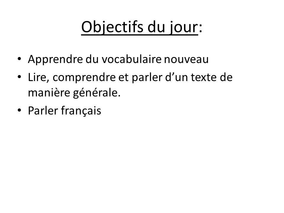Objectifs du jour: Apprendre du vocabulaire nouveau Lire, comprendre et parler dun texte de manière générale. Parler français