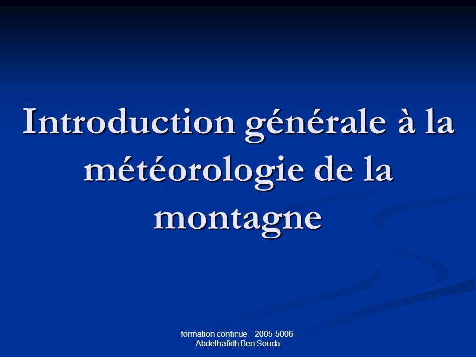 formation continue 2005-5006- Abdelhafidh Ben Souda Introduction générale à la météorologie de la montagne