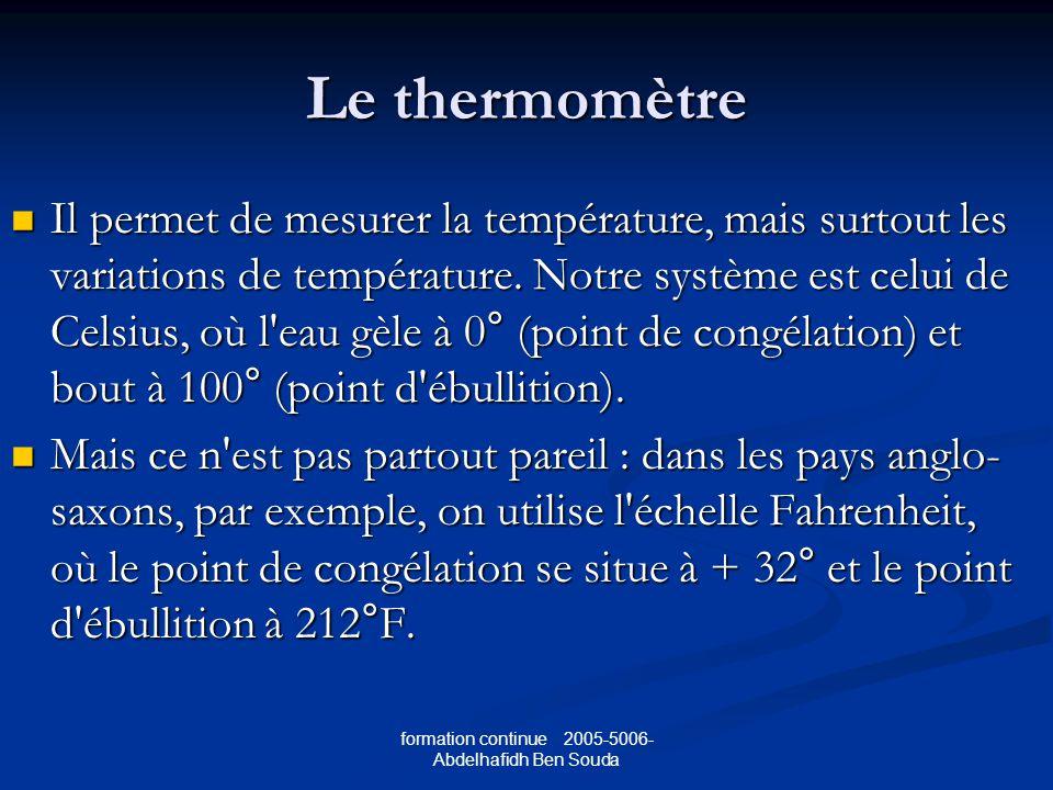 formation continue 2005-5006- Abdelhafidh Ben Souda Le thermomètre Il permet de mesurer la température, mais surtout les variations de température.