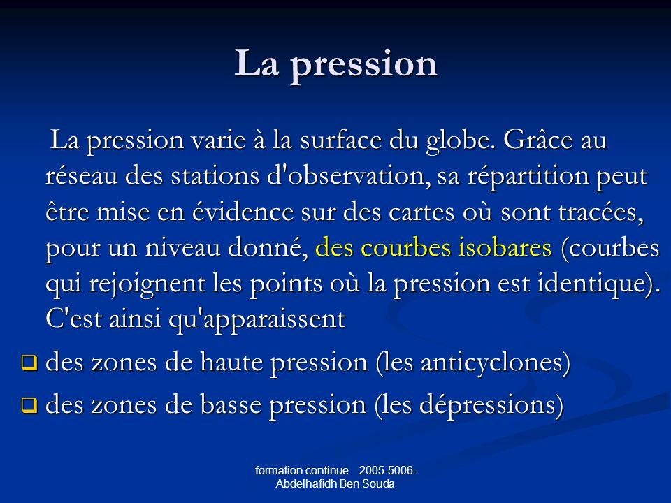 formation continue 2005-5006- Abdelhafidh Ben Souda La pression La pression varie à la surface du globe.