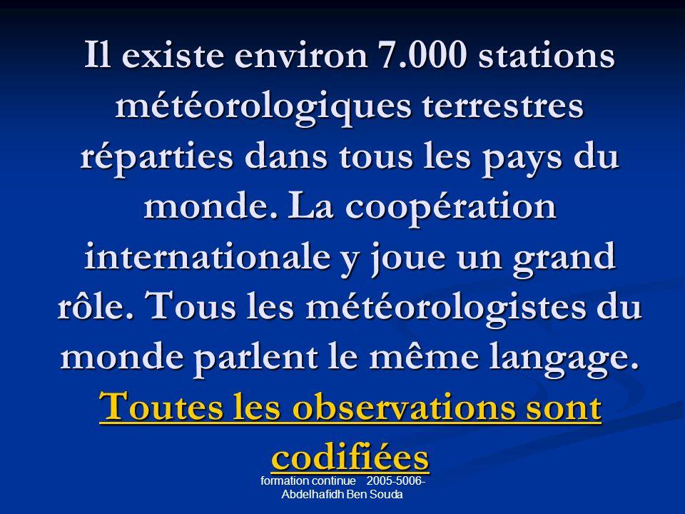 formation continue 2005-5006- Abdelhafidh Ben Souda Il existe environ 7.000 stations météorologiques terrestres réparties dans tous les pays du monde.