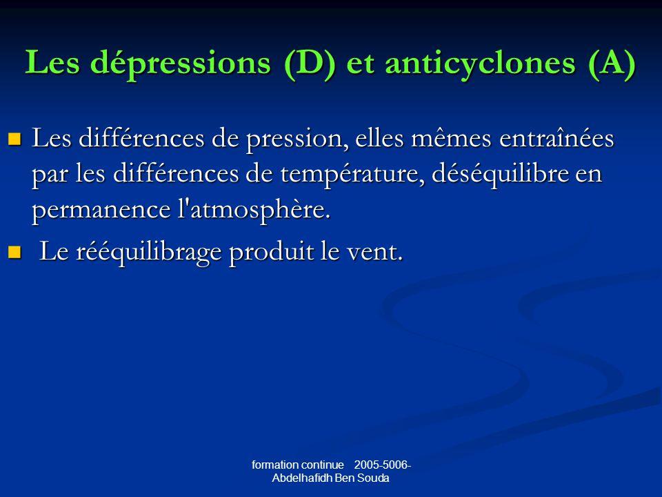 Les dépressions (D) et anticyclones (A) Les différences de pression, elles mêmes entraînées par les différences de température, déséquilibre en permanence l atmosphère.