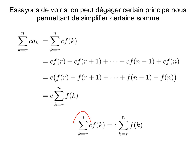 Essayons de voir si on peut dégager certain principe nous permettant de simplifier certaine somme