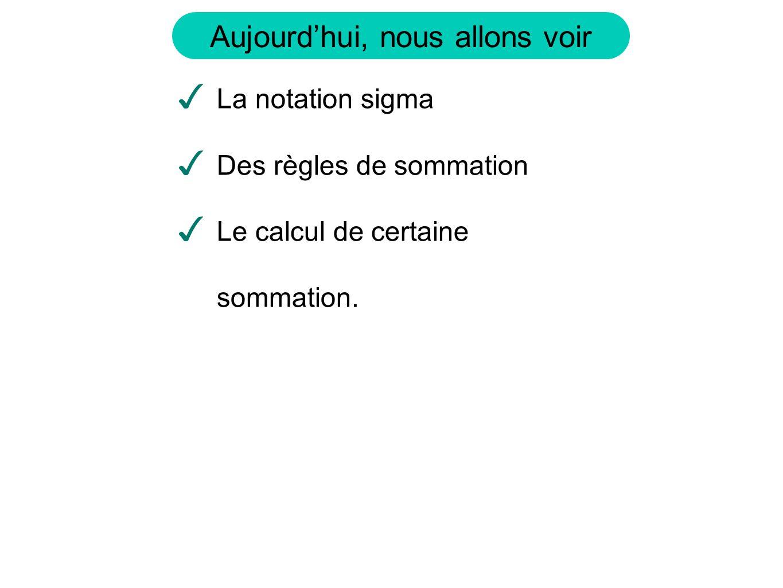 Aujourdhui, nous allons voir La notation sigma Des règles de sommation Le calcul de certaine sommation.