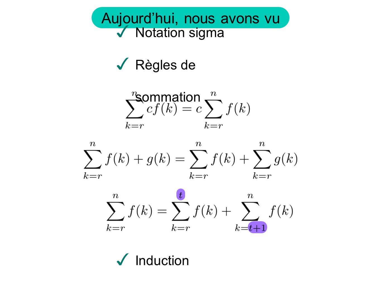 Aujourdhui, nous avons vu Notation sigma Règles de sommation Induction