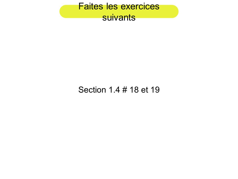 Faites les exercices suivants Section 1.4 # 18 et 19