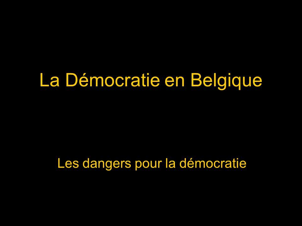 La Démocratie en Belgique Les dangers pour la démocratie