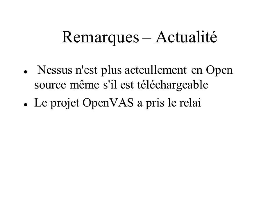 Remarques – Actualité Nessus n'est plus acteullement en Open source même s'il est téléchargeable Le projet OpenVAS a pris le relai