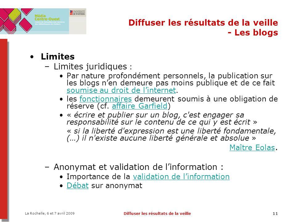 La Rochelle, 6 et 7 avril 2009 Diffuser les résultats de la veille11 Diffuser les résultats de la veille - Les blogs Limites –Limites juridiques : Par