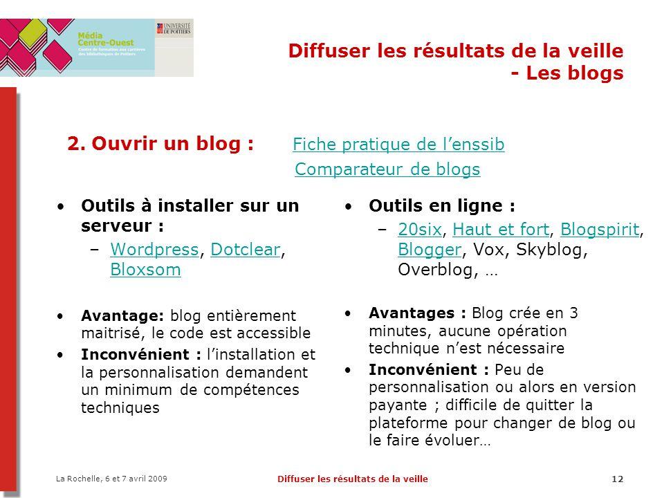 La Rochelle, 6 et 7 avril 2009 Diffuser les résultats de la veille12 Diffuser les résultats de la veille - Les blogs 2.Ouvrir un blog : Fiche pratique