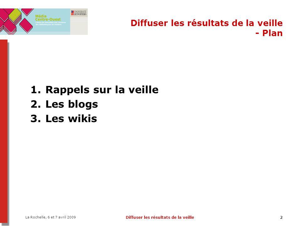 La Rochelle, 6 et 7 avril 2009 Diffuser les résultats de la veille43 Logiciels de micro-blogging : Twitter, Jaiku ou PownceTwitterJaiku Pownce Vocabulaire : –twit ou tweet : un twit –twitter (verbe) : twitting en Anglais –timeline : En gros, cest la partie publique où tout le monde envoie ses twits… –friends/followers : ceux qui sont abonnés à vos twits –following : ceux dont vous suivez les twits