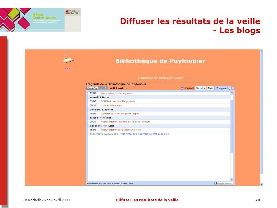 La Rochelle, 6 et 7 avril 2009 Diffuser les résultats de la veille20 Diffuser les résultats de la veille - Les blogs