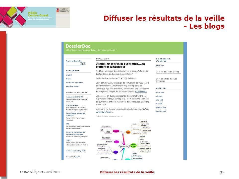La Rochelle, 6 et 7 avril 2009 Diffuser les résultats de la veille25 Diffuser les résultats de la veille - Les blogs