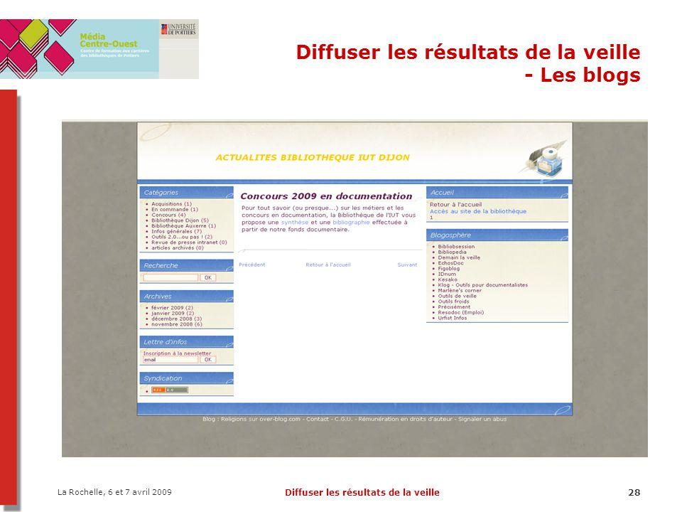 La Rochelle, 6 et 7 avril 2009 Diffuser les résultats de la veille28 Diffuser les résultats de la veille - Les blogs