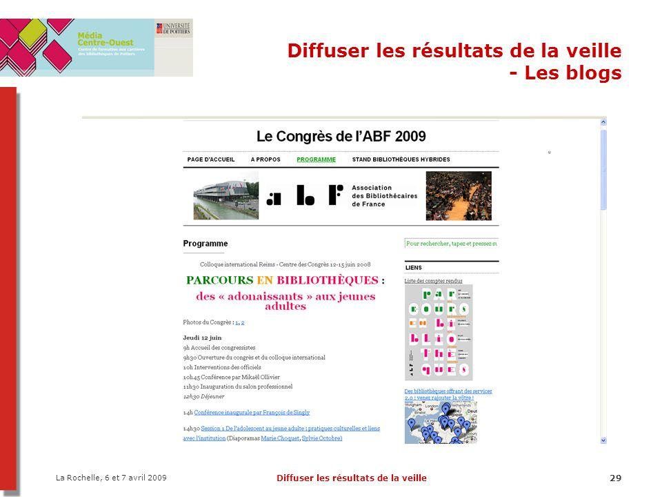 La Rochelle, 6 et 7 avril 2009 Diffuser les résultats de la veille29 Diffuser les résultats de la veille - Les blogs