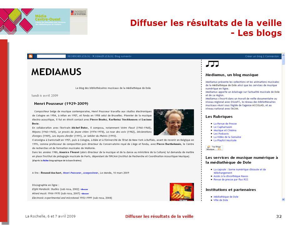 La Rochelle, 6 et 7 avril 2009 Diffuser les résultats de la veille32 Diffuser les résultats de la veille - Les blogs