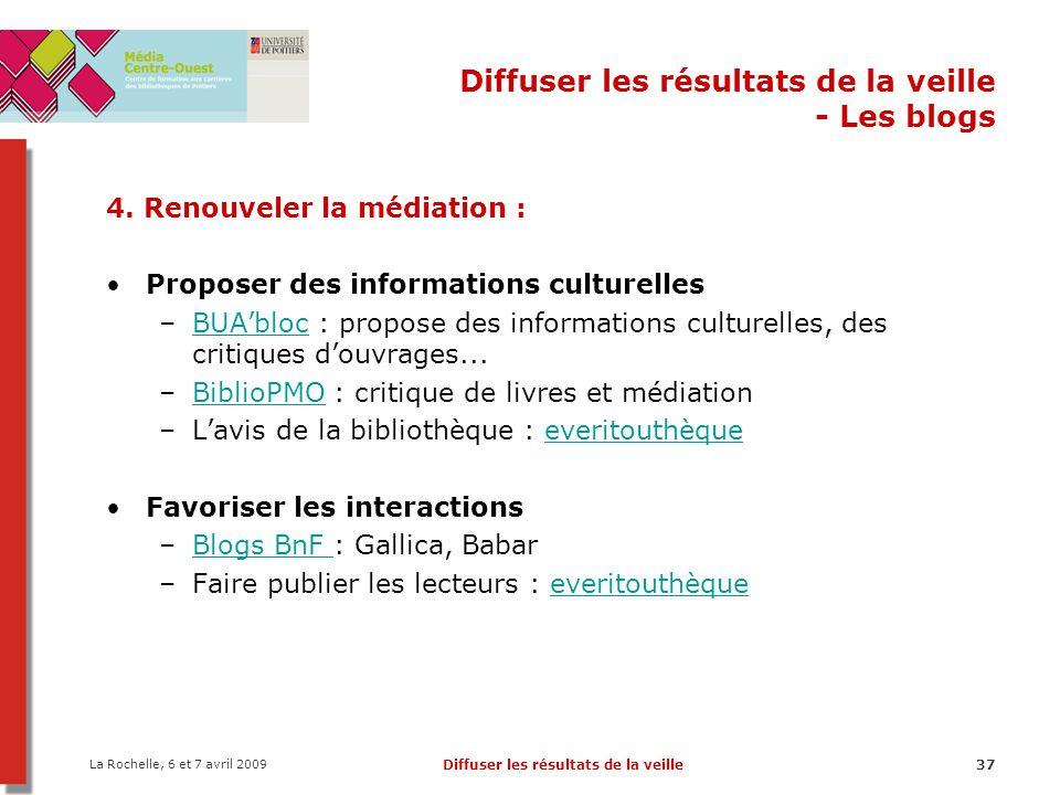 La Rochelle, 6 et 7 avril 2009 Diffuser les résultats de la veille37 Diffuser les résultats de la veille - Les blogs 4. Renouveler la médiation : Prop