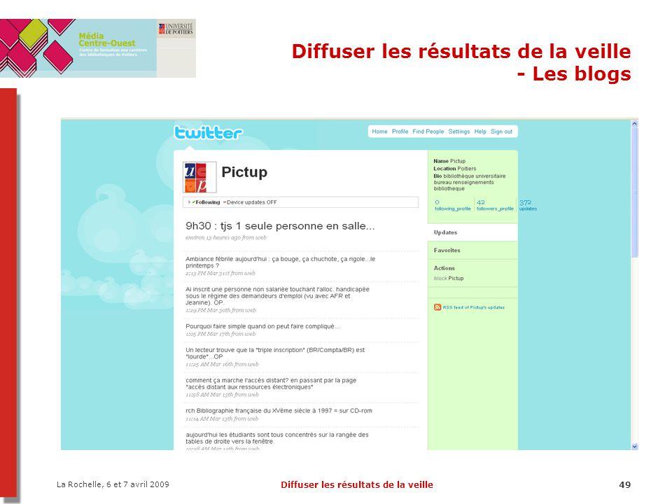 La Rochelle, 6 et 7 avril 2009 Diffuser les résultats de la veille49 Diffuser les résultats de la veille - Les blogs