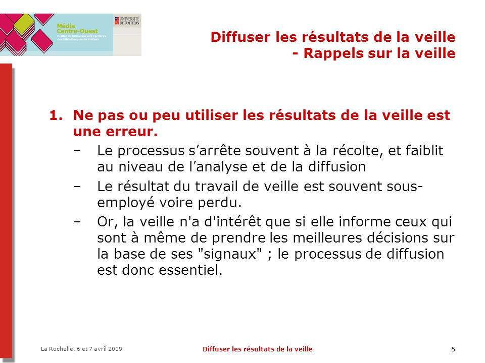La Rochelle, 6 et 7 avril 2009 Diffuser les résultats de la veille16 Diffuser les résultats de la veille - Les blogs 3.Usages des blogs dans un processus de veille : 1.Informer les usagers 2.Diffuser des ressources 3.Partager la veille professionnelle 4.Renouveler la médiation