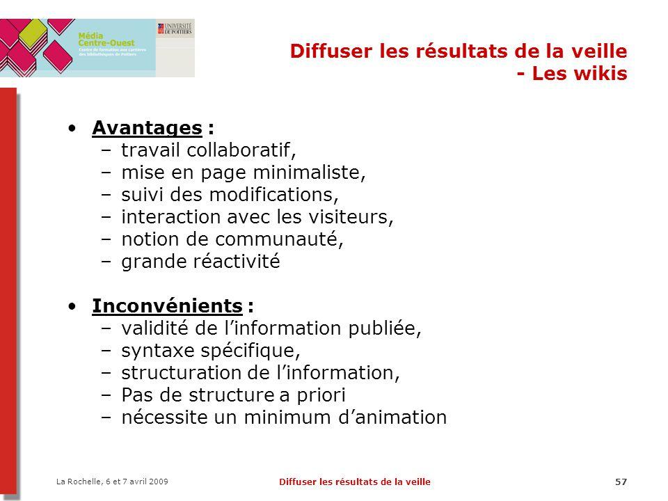 La Rochelle, 6 et 7 avril 2009 Diffuser les résultats de la veille57 Diffuser les résultats de la veille - Les wikis Avantages : –travail collaboratif