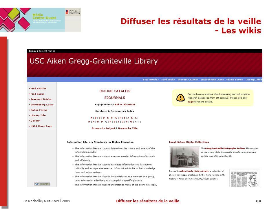 La Rochelle, 6 et 7 avril 2009 Diffuser les résultats de la veille64 Diffuser les résultats de la veille - Les wikis