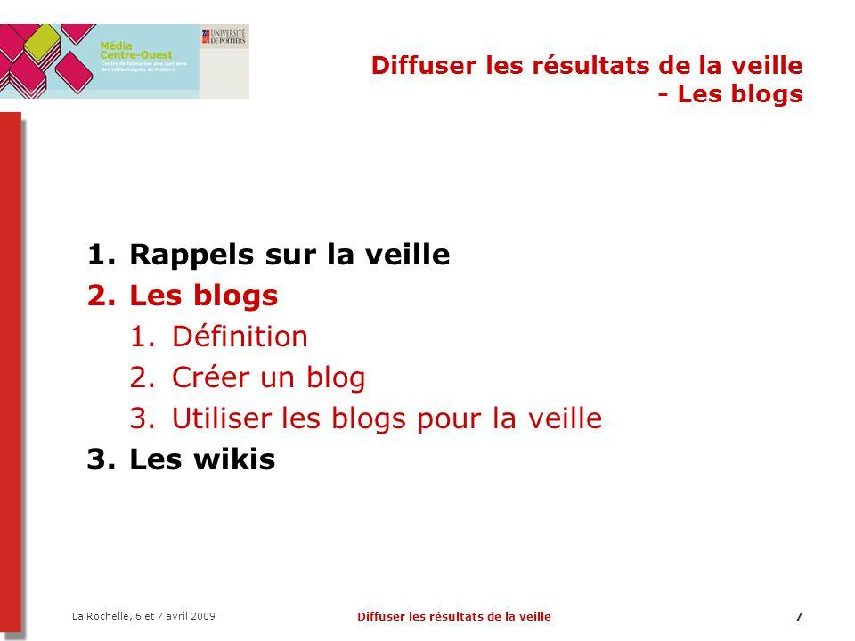 La Rochelle, 6 et 7 avril 2009 Diffuser les résultats de la veille58 Diffuser les résultats de la veille - Les wikis Différents types de Wiki : David Liziard in « Wikis en bibliothèque », mars 2008Wikis en bibliothèque