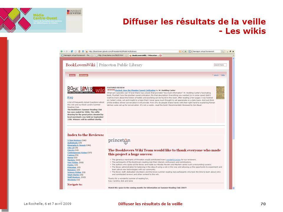 La Rochelle, 6 et 7 avril 2009 Diffuser les résultats de la veille70 Diffuser les résultats de la veille - Les wikis