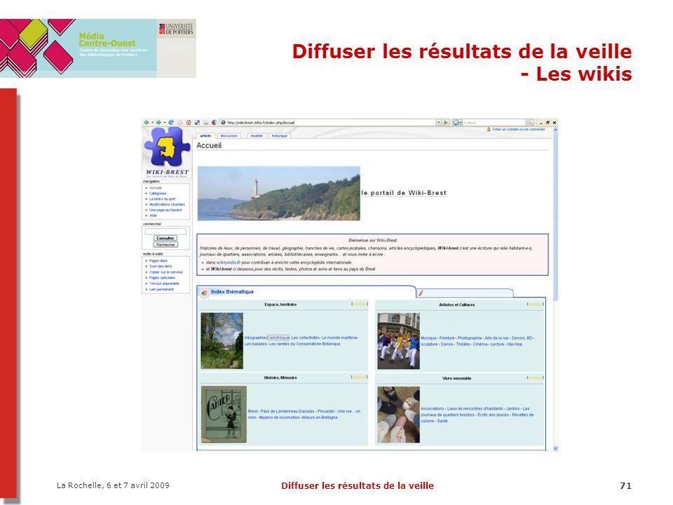 La Rochelle, 6 et 7 avril 2009 Diffuser les résultats de la veille71 Diffuser les résultats de la veille - Les wikis