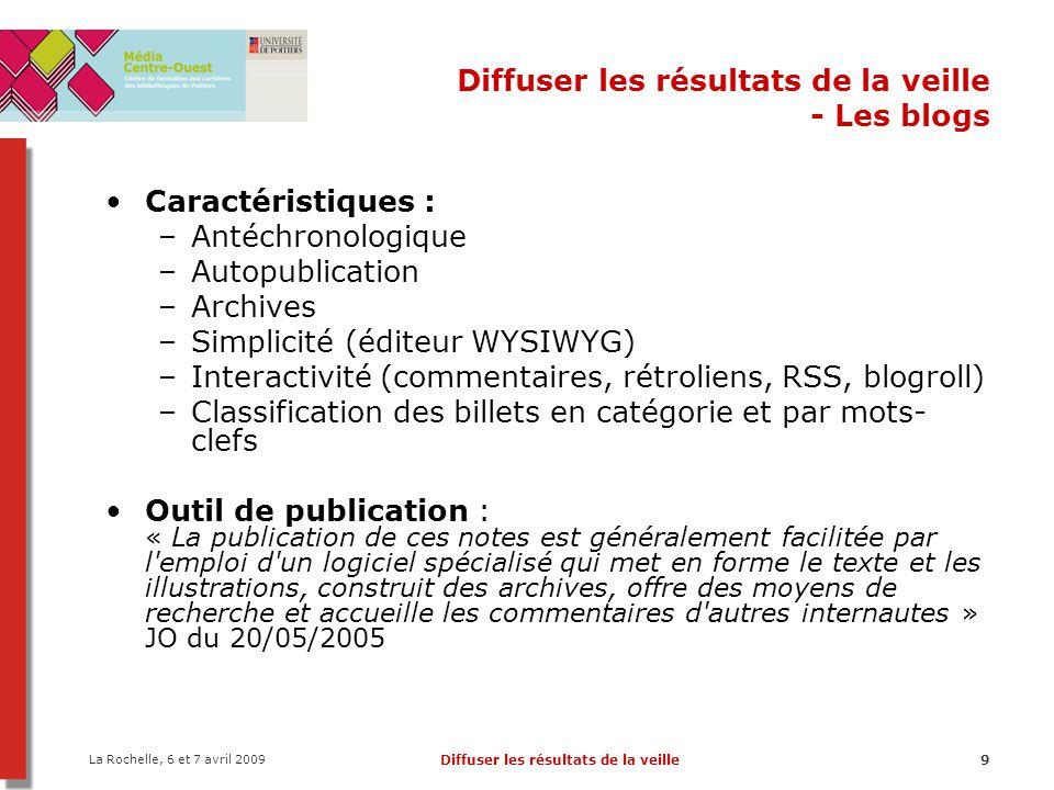 La Rochelle, 6 et 7 avril 2009 Diffuser les résultats de la veille60 Diffuser les résultats de la veille - Les wikis Exercice : 1.sur Wikipédia, allez dans le bac à sable (http://fr.wikipedia.org/wiki/Wikip%C3%A9dia:Bac_%C3 %A0_sable ) ; ajouter du texte, modifier la mise en forme…http://fr.wikipedia.org/wiki/Wikip%C3%A9dia:Bac_%C3 %A0_sable 2.Créer un wiki avec Jottit (http://jottit.com/ ) :http://jottit.com/ –Créer plusieurs pages, les relier entre elles, les modifier.