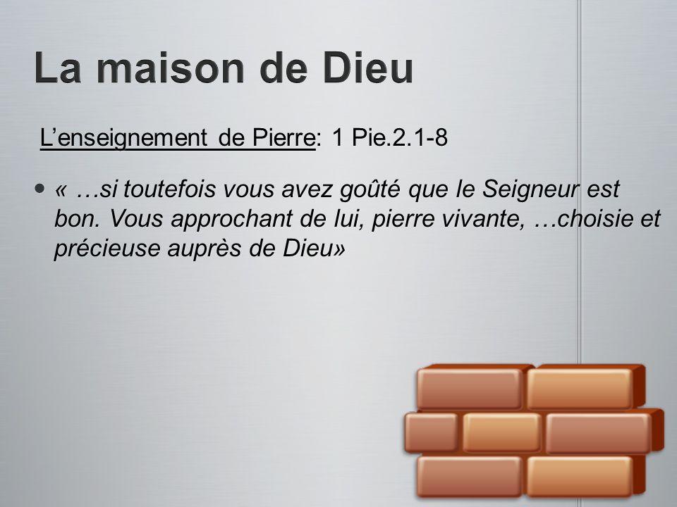 Lenseignement de Pierre: 1 Pie.2.1-8 Lenseignement de Pierre: 1 Pie.2.1-8 « …si toutefois vous avez goûté que le Seigneur est bon. Vous approchant de
