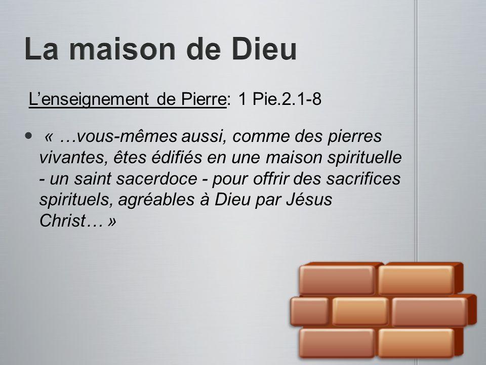 Lenseignement de Pierre: 1 Pie.2.1-8 Lenseignement de Pierre: 1 Pie.2.1-8 « …vous-mêmes aussi, comme des pierres vivantes, êtes édifiés en une maison