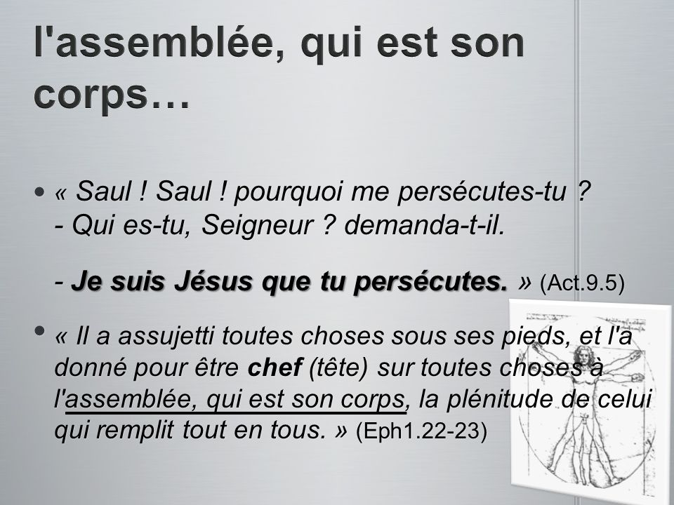 « Saul ! Saul ! pourquoi me persécutes-tu ? - Qui es-tu, Seigneur ? demanda-t-il. « Saul ! Saul ! pourquoi me persécutes-tu ? - Qui es-tu, Seigneur ?