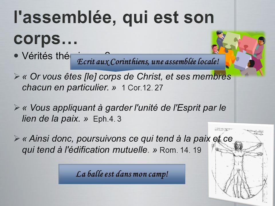 Vérités théoriques ? Vérités théoriques ? « Or vous êtes [le] corps de Christ, et ses membres chacun en particulier. » 1 Cor.12. 27 « Or vous êtes [le