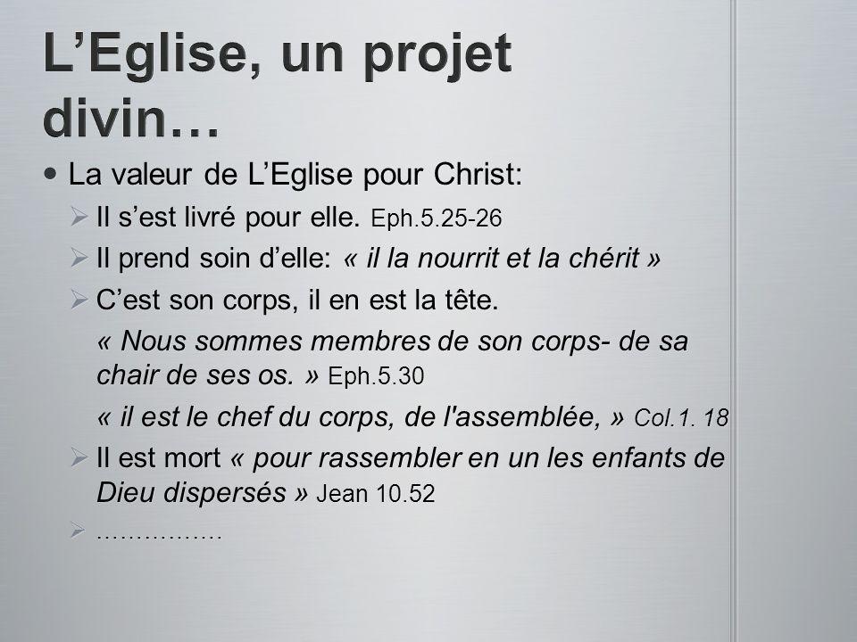 La valeur de LEglise pour Christ: Il sest livré pour elle. Eph.5.25-26 Il prend soin delle: « il la nourrit et la chérit » Cest son corps, il en est l